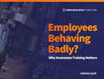 Employees behaving badly? Why Awareness Training Matters